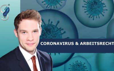Coronavirus & Arbeitsrecht – Was müssen Arbeitgeber & Arbeitnehmer beachten?